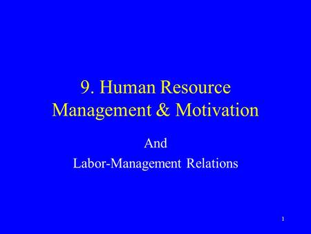1 9. Human Resource Management & Motivation And Labor-Management Relations.