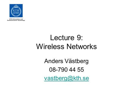 Lecture 9: Wireless Networks Anders Västberg 08-790 44 55
