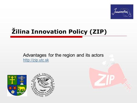 Žilina Innovation Policy (ZIP) Advantages for the region and its actors