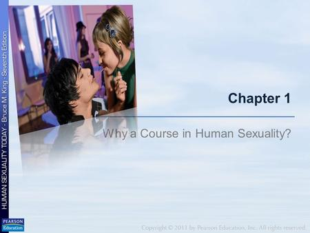 "Chapter 1 Why a Course in Human Sexuality?. Sexuality is more than ""sex""! Sexual attitudes, feelings, and behaviors Dimension of personality Source of."