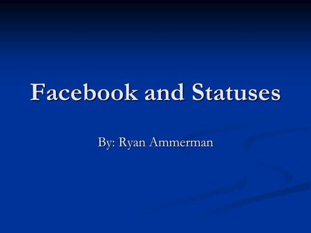Facebook and Statuses By: Ryan Ammerman. Fired or Not The problem is that many people have facebooks and set their statuses about how they feel. The problem.