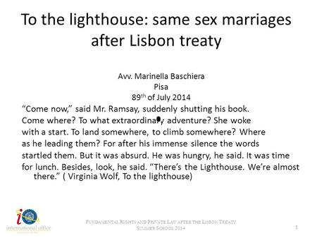"To the lighthouse: same sex marriages after Lisbon treaty Avv. Marinella Baschiera Pisa 89 th of July 2014 ""Come now,"" said Mr. Ramsay, suddenly shutting."