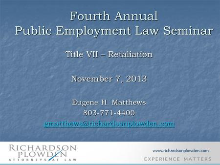 Fourth Annual Public Employment Law Seminar Title VII – Retaliation November 7, 2013 Eugene H. Matthews 803-771-4400