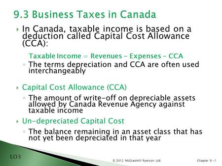 © 2012 McGrawHill Ryerson Ltd.Chapter 9 -1  In Canada, taxable income is based on a deduction called Capital Cost Allowance (CCA): Taxable Income = Revenues.