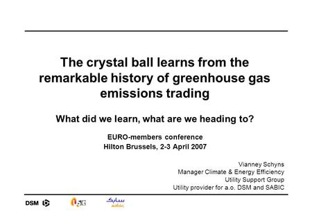 The crystal ball learns from the remarkable history of greenhouse gas emissions trading What did we learn, what are we heading to? EURO-members conference.