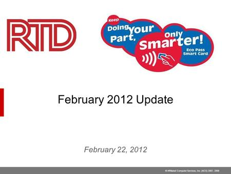 © Affiliated Computer Services, Inc. (ACS) 2007, 2008 February 2012 Update February 22, 2012.