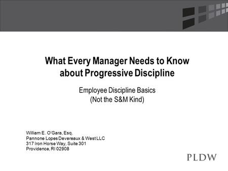 What Every Manager Needs to Know about Progressive Discipline Employee Discipline Basics (Not the S&M Kind) William E. O'Gara, Esq. Pannone Lopes Devereaux.