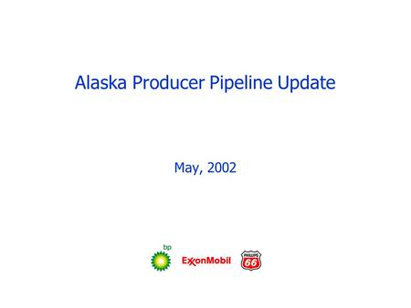 Alaska Producer Pipeline Update May, 2002. May 2002 2 Outline of Information Overview and Conclusions Project Design and Technology Updated Project Feasibility.
