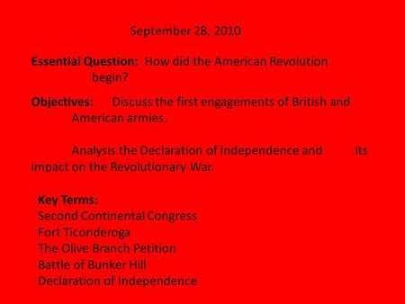 September 28, 2010 Essential Question: How did the American Revolution begin? Objectives:Discuss the first engagements of British and American armies.