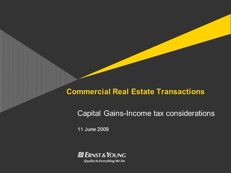 Commercial Real Estate Transactions Capital Gains-Income tax considerations 11 June 2009.