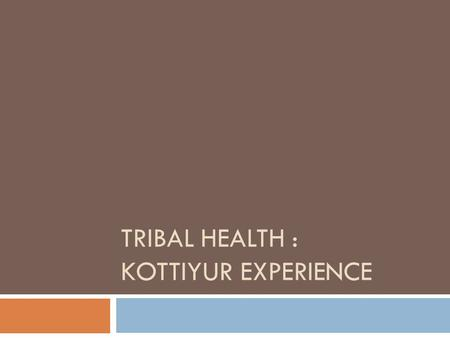 TRIBAL HEALTH : KOTTIYUR EXPERIENCE. Tribal in Kannur district  Kannur district has a tribal population of around 38,000 distributed in 200 tribal hamlets.