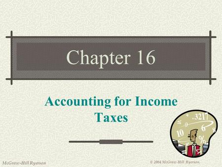 © 2004 McGraw-Hill Ryerson. McGraw-Hill Ryerson Chapter 16 Accounting for Income Taxes.