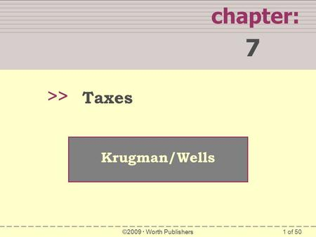 1 of 50 chapter: 7 >> Krugman/Wells ©2009  Worth Publishers Taxes.