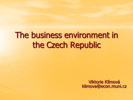 The business environment in the Czech Republic Viktorie Klímová