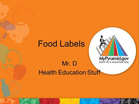 Food Labels Mr. D Health Education Stuff. What is a nutrition label? Tells the consumer what they are eating and how much to eat Includes serving size,