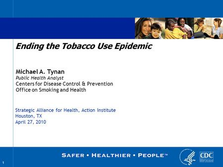 1 Michael A. Tynan Public Health Analyst Centers for Disease Control & Prevention Office on Smoking and Health Ending the Tobacco Use Epidemic The findings.