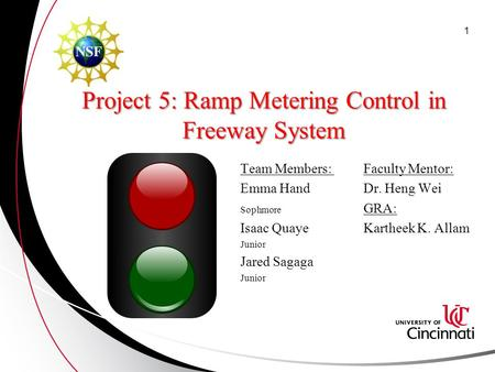 Project 5: Ramp Metering Control in Freeway System Team Members: Faculty Mentor: Emma Hand Dr. Heng Wei Sophmore GRA: Isaac Quaye Kartheek K. Allam Junior.