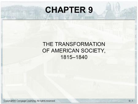 Copyright © Cengage Learning. All rights reserved.9 | 1 CHAPTER 9 THE TRANSFORMATION OF AMERICAN SOCIETY, 1815–1840.