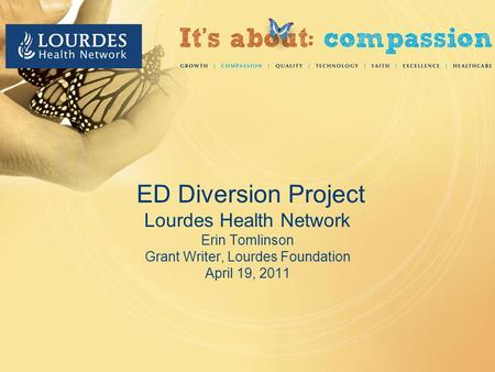 ED Diversion Project Lourdes Health Network Erin Tomlinson Grant Writer, Lourdes Foundation April 19, 2011.