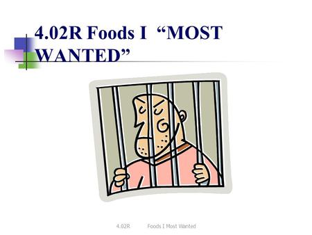 "4.02R Foods I ""MOST WANTED"" 4.02R	Foods I Most Wanted."
