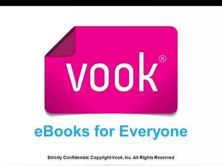 EBooks for Everyone Strictly Confidential. Copyright Vook, Inc. All Rights Reserved.