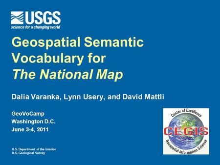 U.S. Department of the Interior U.S. Geological Survey Geospatial Semantic Vocabulary for The National Map Dalia Varanka, Lynn Usery, and David Mattli.
