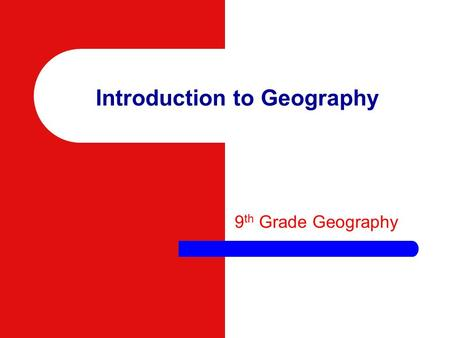 Introduction to Geography 9 th Grade Geography Terms you need to know… Geography – Study of people, their environments, & resources. Location – Position.