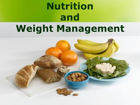 Nutrition and Weight Management. Lecture Objectives 1. Explain the significance of dietary reference intakes and daily values. 2. Discuss dietary changes.