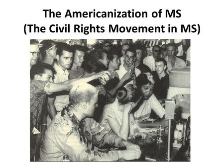 The Americanization of MS (The Civil Rights Movement in MS)