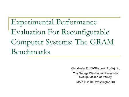 Experimental Performance Evaluation For Reconfigurable Computer Systems: The GRAM Benchmarks Chitalwala. E., El-Ghazawi. T., Gaj. K., The George Washington.
