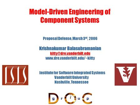Model-Driven Engineering of Component Systems Vanderbilt University Nashville, Tennessee Institute for Software Integrated Systems Proposal Defense, March.