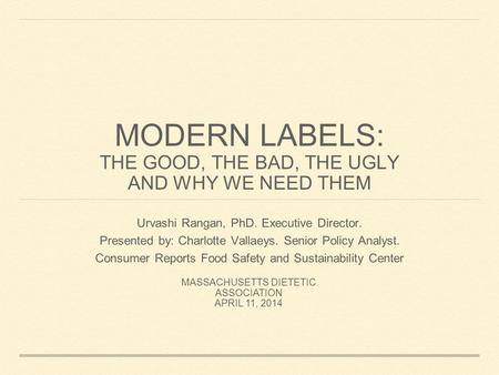 MODERN LABELS: THE GOOD, THE BAD, THE UGLY AND WHY WE NEED THEM Urvashi Rangan, PhD. Executive Director. Presented by: Charlotte Vallaeys. Senior Policy.