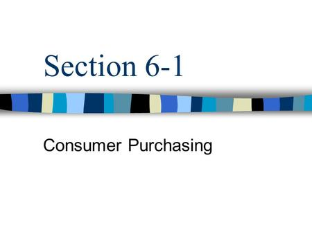 "Section 6-1 Consumer Purchasing. Factors that Influence Buying Decisions, ""What Influences you to make a Purchase?"" No matter how much of how little you."