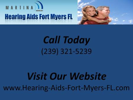 Call Today (239) 321-5239 Visit Our Website www.Hearing-Aids-Fort-Myers-FL.com.