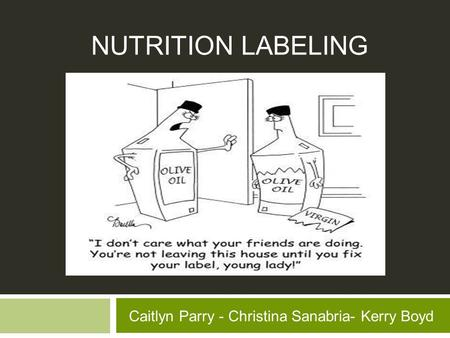 NUTRITION LABELING Caitlyn Parry - Christina Sanabria- Kerry Boyd.