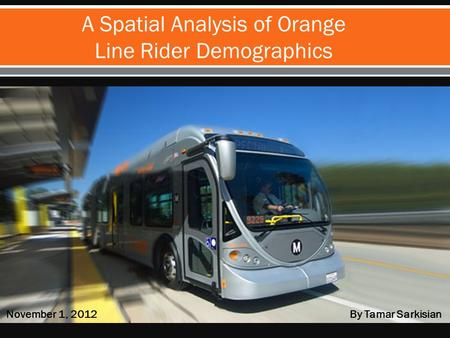 A Spatial Analysis of Orange Line Rider Demographics November 1, 2012By Tamar Sarkisian.