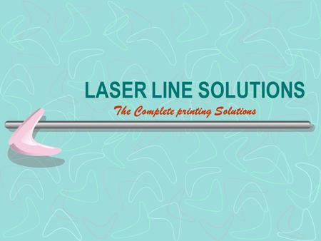 LASER LINE SOLUTIONS The Complete printing Solutions.