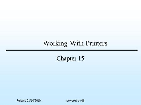 Working With Printers Chapter 15 Release 22/10/2010powered by dj.
