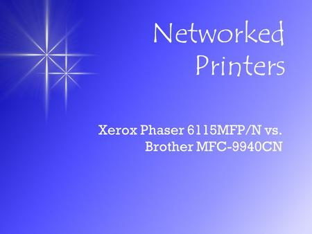 Networked Printers Xerox Phaser 6115MFP/N vs. Brother MFC-9940CN.