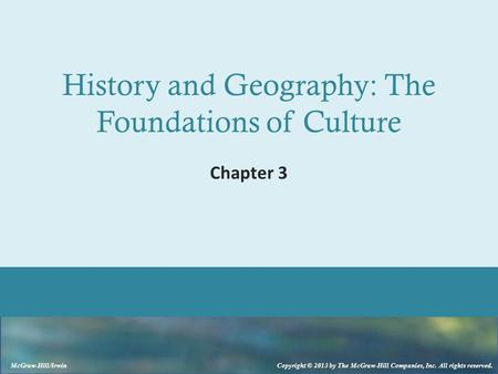 McGraw-Hill/Irwin Copyright © 2013 by The McGraw-Hill Companies, Inc. All rights reserved. History and Geography: The Foundations of Culture Chapter 3.
