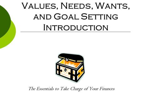Values, Needs, Wants, and Goal Setting Introduction
