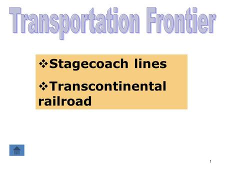 1  Stagecoach lines  Transcontinental railroad.
