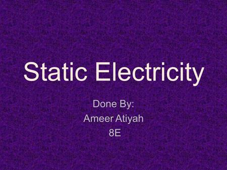 Static Electricity Done By: Ameer Atiyah 8E. Uses Of Static Electricity In Man-Made Static electricity has several uses, also called applications, in.