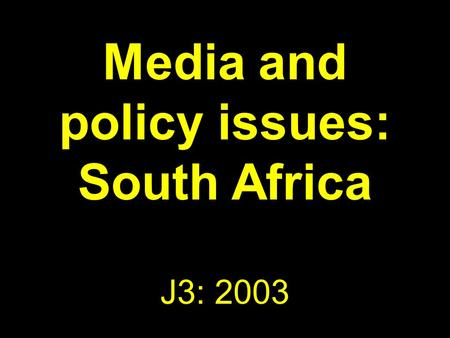 Media and policy issues: South Africa J3: 2003. Coming up Recapping Issues for media policy Broadcast policy issues SA media policy landscape.