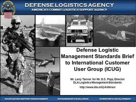 1 WARFIGHTER-FOCUSED, GLOBALLY RESPONSIVE, FISCALLY RESPONSIBLE SUPPLY CHAIN LEADERSHIP DEFENSE LOGISTICS AGENCY AMERICA'S COMBAT LOGISTICS SUPPORT AGENCY.
