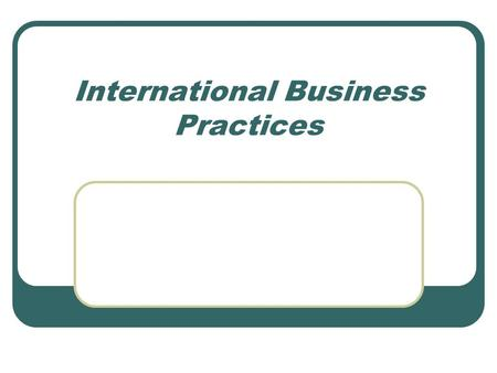 International Business Practices. Canada Trades Company growth Entry into new markets Expand customer base Increase profits Access to inexpensive supplies.