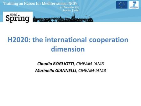 H2020: the international cooperation dimension Claudio BOGLIOTTI, CIHEAM-IAMB Marinella GIANNELLI, CIHEAM-IAMB.