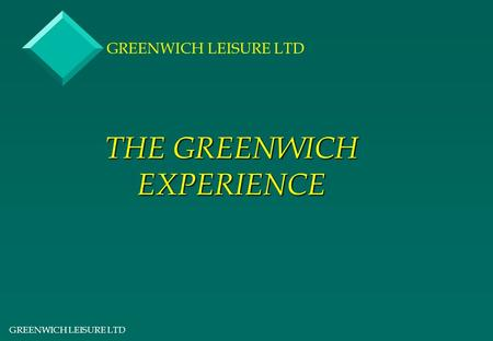 GREENWICH LEISURE LTD THE GREENWICH EXPERIENCE GREENWICH LEISURE LTD.