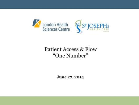 "Patient Access & Flow ""One Number"" June 27, 2014."