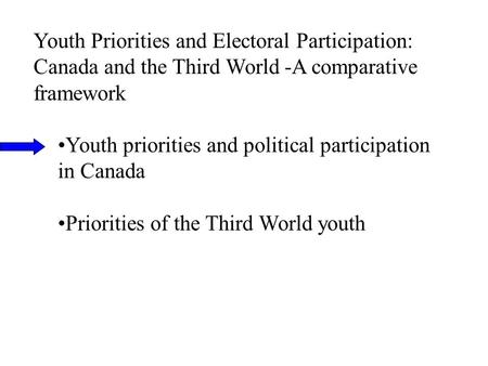 Youth Priorities and Electoral Participation: Canada and the Third World -A comparative framework Youth priorities and political participation in Canada.
